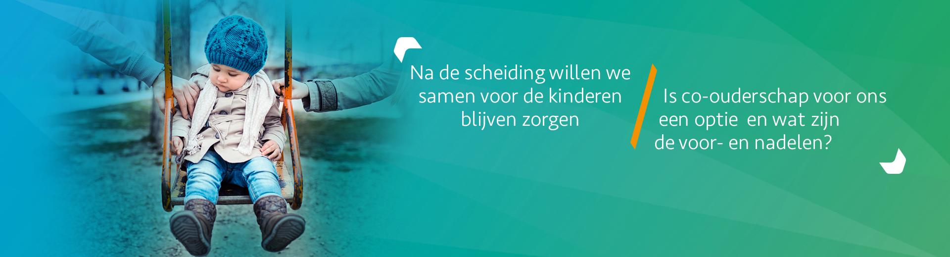 Co-ouderschap: samen zorgen, met test! - Scheidingsplanner Maastricht - Heerlen - Gulpen