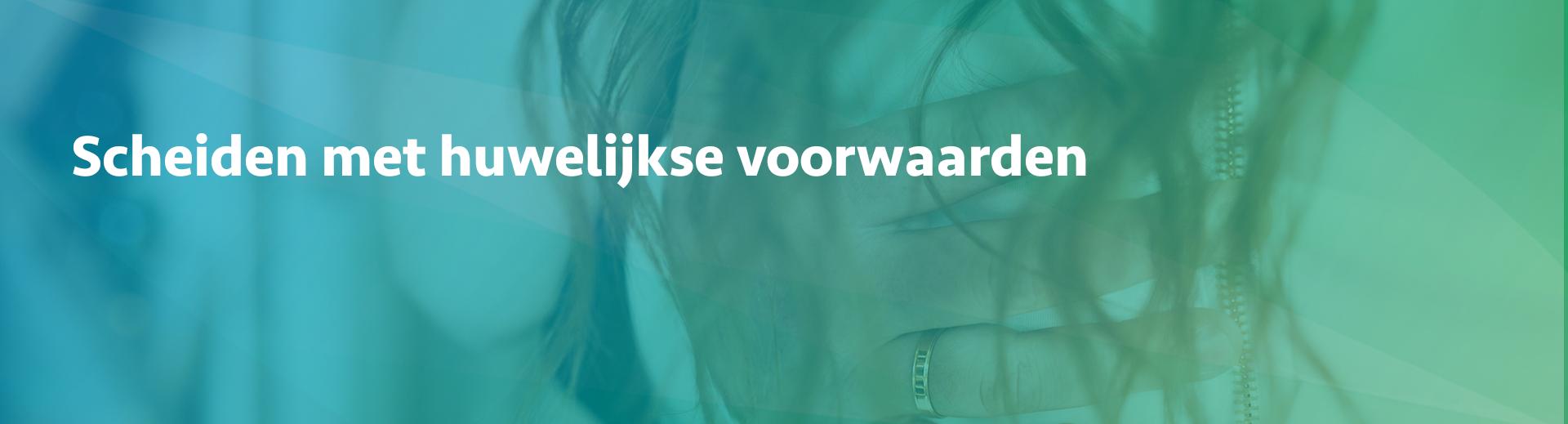 scheiden met huwelijkse voorwaarden - Scheidingsplanner Maastricht - Heerlen - Gulpen