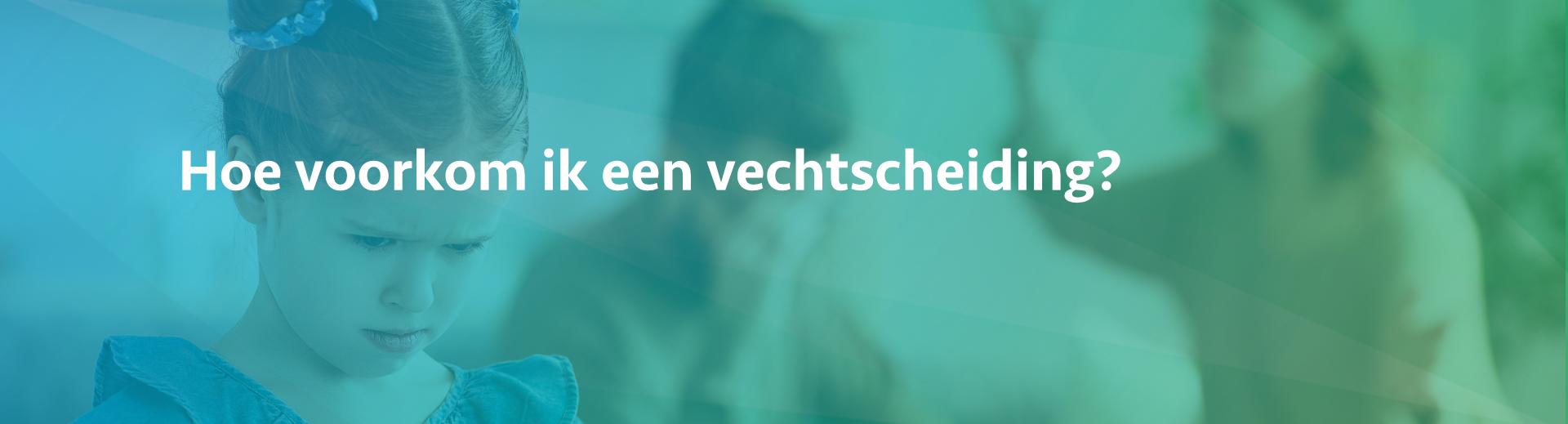 Vechtscheiding voorkomen - Scheidingsplanner Maastricht - Heerlen - Gulpen